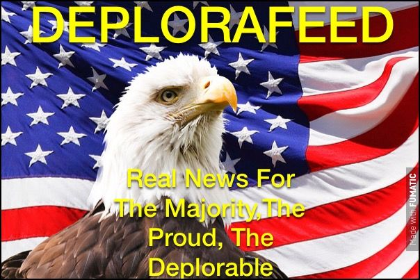DEPLORAFEED© Real News For The Majority,The Proud,The Deplorable